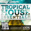 W. A. Production - What About Tropical House Essentials