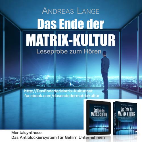 Leseprobe zum Hören - Das Ende der Matrix-Kultur