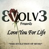 Download Evolv3 - Love You For Life (FULL SONG) Mp3