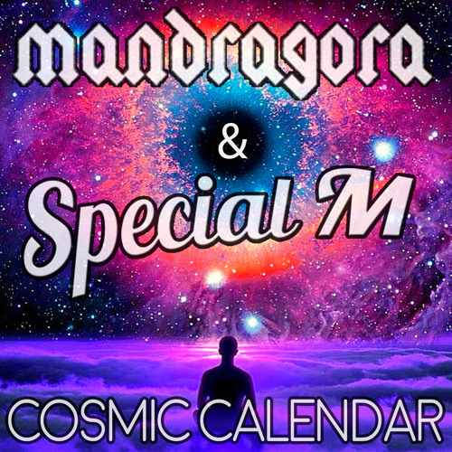 Cosmic Calendar.Mandragora Special M Cosmic Calendar Soundcloud Preview By