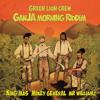 Green Lion Crew - Ganja Morning Riddim Mix [Mixed by Lion Trod 2015]