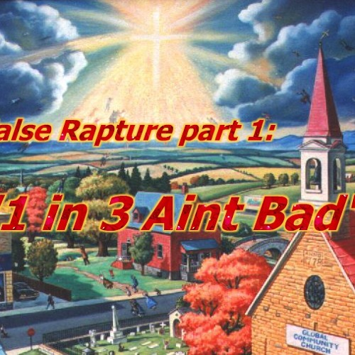 """AT-1: The False Rapture pt1 """"One in Three Ain't Bad"""""""