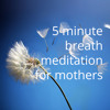 5 Minute Breath Meditation for mothers