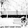 you don't even know
