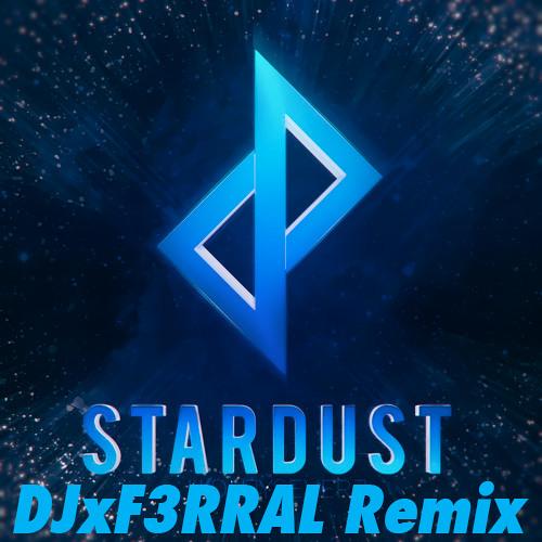 Soulfall - Stardust (DJxF3RRAL Remix)