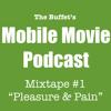 Mobile Movie Podcast MIXTAPE #1 - Pleasure & Pain
