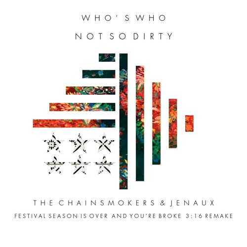 Not So Dirty (The Chainsmokers & Jenaux Festival Season is Over & Now You're Broke Remake)