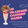 #54 - Narcos, Maze Runner, Deborah Cantora e o Vizinho FDP