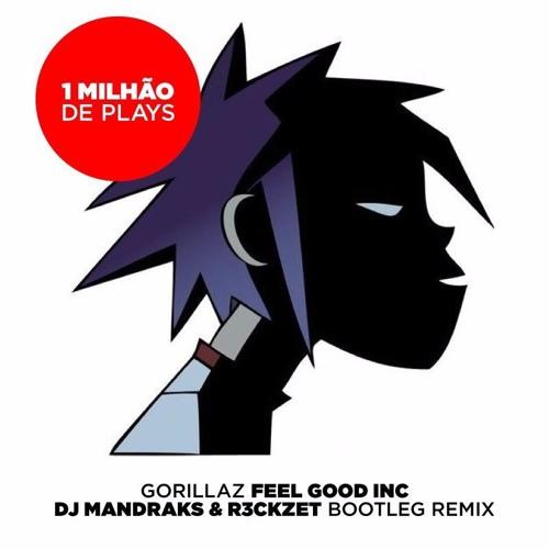 Gorillaz - Feel Good (Dj Mandraks & R3ckzet - Bootleg RMX) // free download // 1KK Plays !