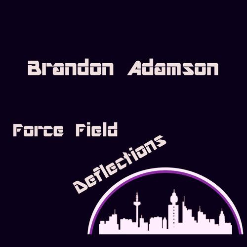 Brandon Adamson - Force Field Deflections