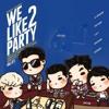 【BIGBANG - WE LIKE 2 PARTY  【Nightcore】