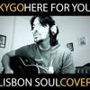 Kygo & Ella Enderson - Here for You (Lisbon Soul cover)- VIDEO