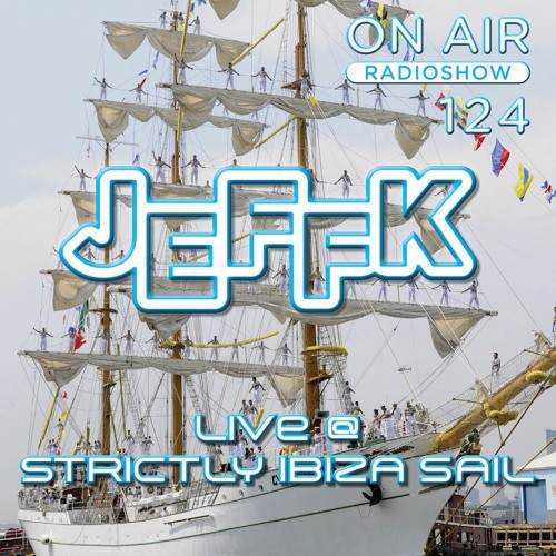 JEFFK - On Air Episode 124 (Live @ Strictly Ibiza - Sail Amsterdam)
