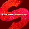 Antonio Giacca - Going Crazy (Out Now)