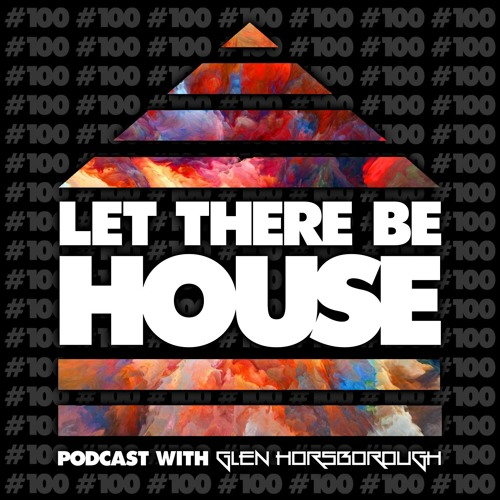 LTBH Podcast With Glen Horsborough #100 (inc CamelPhat Guest Mix)