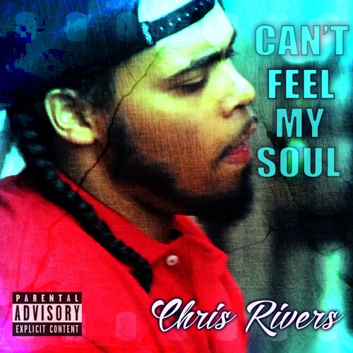 CAN'T FEEL MY SOUL(FREESTYLE)- CHRIS RIVERS