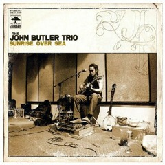 John Butler Trio - Sunrise Over Sea (Full Album)
