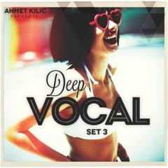 DEEP VOCAL SET 3 - AHMET KILIC