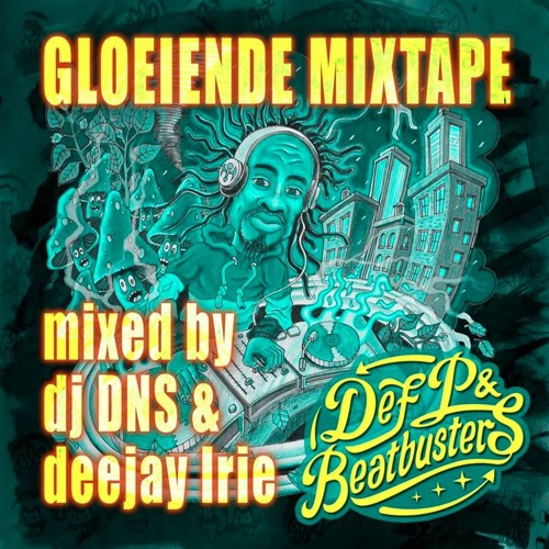 Def P & Beatbusters - Gloeiende Mixtape (Mixed By DJ DNS & Deejay Irie)