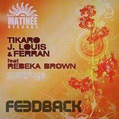 T Tikaro, J.Louis & Ferran FT Rebeka Brown - Real Things (FEEDBACK REMIX 2015)     FREE DOWNLOAD!!!