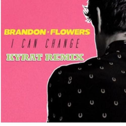 Brandon Flowers - I Can Change (Kyrat Remix)
