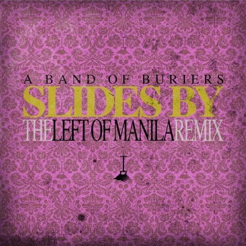 A Band Of Buriers - Slides By (Left of Manila remix) Free Download