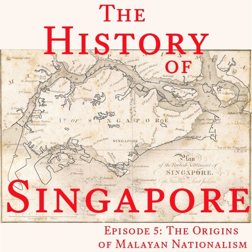 Episode 5: The Origins of Malayan Nationalism