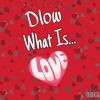 DLOW - What Is Love