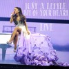 Ariana Grande - Just A Little Bit Of Your Heart (Live)