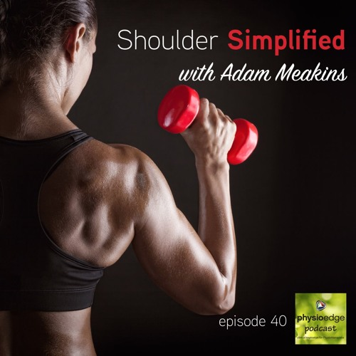 Physio Edge 040 Shoulder Simplified With Adam Meakins