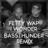 Fetty Wap - I Wonder (Bassthunder Remix)