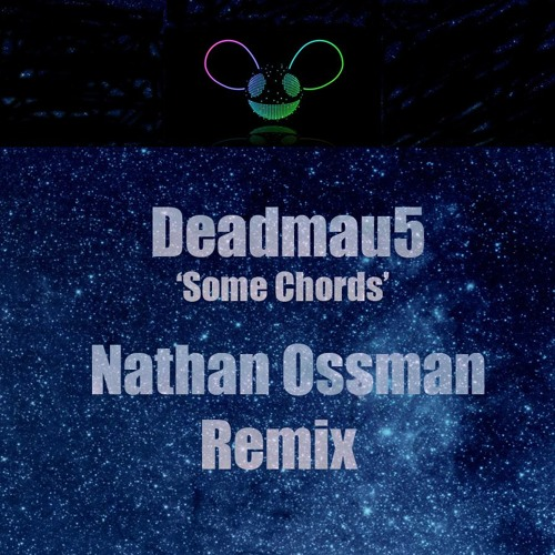 Deadmau5 - Some Chords (Nathan Ossman - Dillon Francis Remix) by *Nathan Ossman* - Listen to music