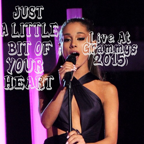 ariana grande just a little bit of your heart live at grammys 2015 by ariana grande music on soundcloud hear the world s sounds ariana grande just a little bit of