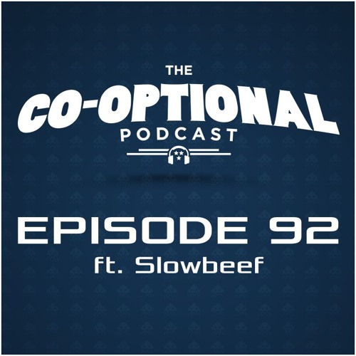 The Co-Optional Podcast Ep. 92 ft. Slowbeef [strong language] - September 13, 2015