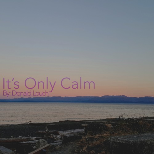 It's Only Calm