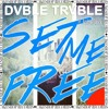 Dvble Trvble Ft. Andrew Galucki  -  Set Me Free (Original Mix)