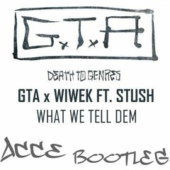 GTA X Wiwek Ft. Stush - What We Tell Dem (ACCE Bootleg) Support GTA_