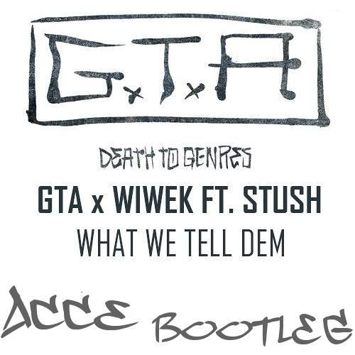 GTA X Wiwek Ft. Stush - What We Tell Dem (ACCE Bootleg)