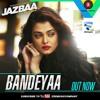 Bandeyaa (Jazbaa) -190Kbps  DJMaza.Info .mp3