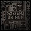 Romans - Uh Huh (Pierre A. Remix)