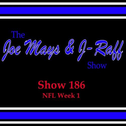 The Joe Mays & J-Raff Show: Episode 186 - NFL Week 1