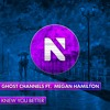 Ghost Channels Ft. Megan Hamilton - Knew You Better