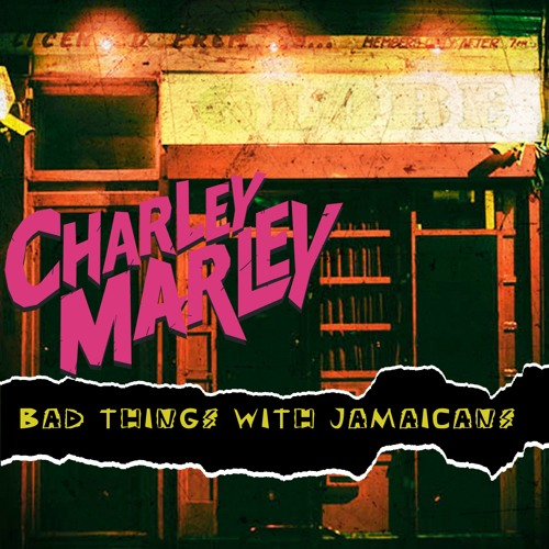 Charley Marley - Bad Things With Jamaicans (5.09 MB) mp3 Download