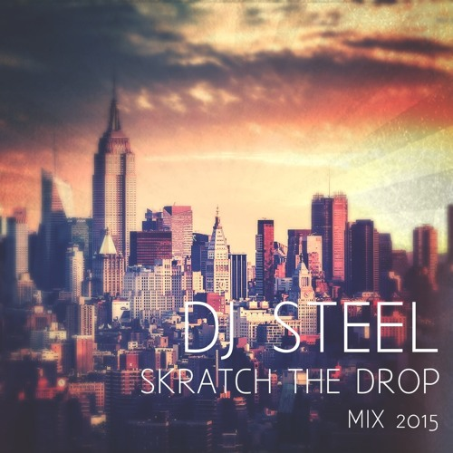 DJ STEEL - SKRATCH THE DROP MIX 2015