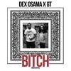Dex Osama Feat. GT - Bitch