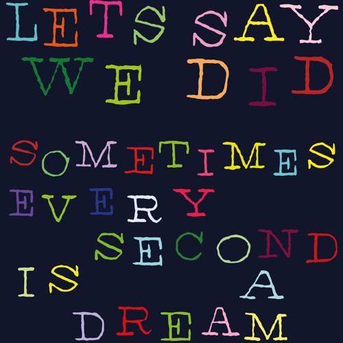 Sometimes Every Second Is A Dream