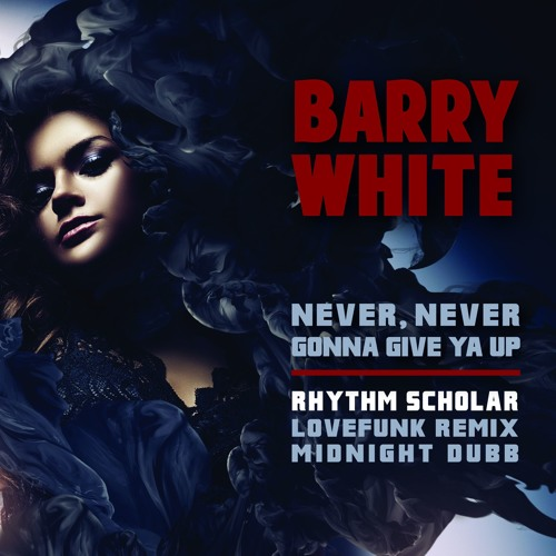 Barry White Never Never Gonna Give Ya Up Rhythm Scholar