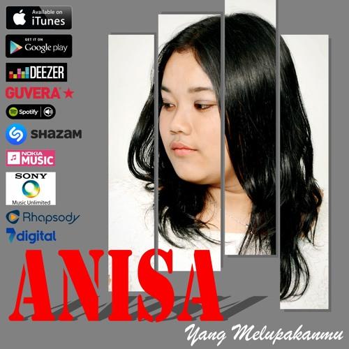 Anisa - Yang Melupakanmu (Cipt. Nca)