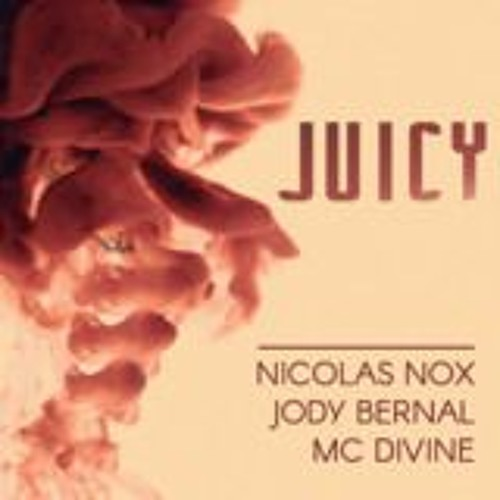 Jody Bernal & Nicolas Nox Ft. MC Divine - Juicy
