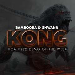 Bamboora & Shwann - Kong [HOA 222 - Demo Of The Week]